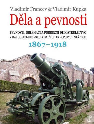 Vladimír Francev, Vladimír Kupka: Děla a pevnosti 1867 - 1918 cena od 398 Kč