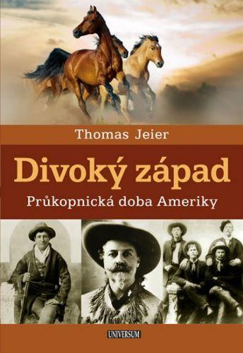 Thomas Jeier: Divoký západ: Průkopnická doba Ameriky cena od 319 Kč