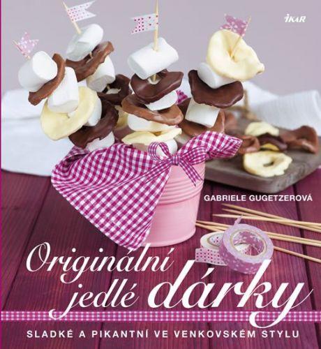 Gabriele Gugetzerová: Originální jedlé dárky - Sladké a pikantní ve venkovském stylu cena od 199 Kč