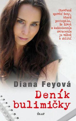 Diana Feyová: Deník bulimičky - Otevřená zpověď ženy, která pochopila, že život s každodenním zvracením je vážně k zblití cena od 234 Kč