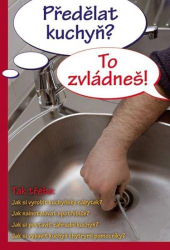 Jan Hlavička: Předělat kuchyň? To zvládneš! cena od 92 Kč