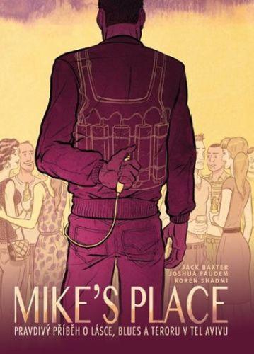 Jack Baxter, Joshua Faudem: MIKE'S PLACE, Pravdivý příběh o lásce, blues a teroru v Tel Avivu cena od 230 Kč