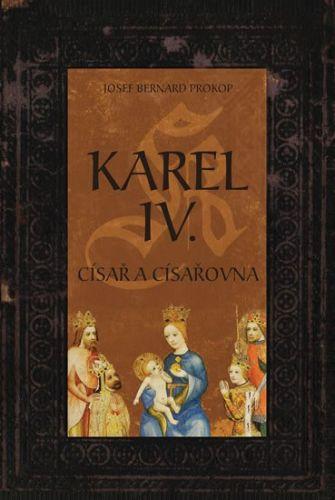 Josef Bernard Prokop: Karel IV. - Císař a císařovna cena od 238 Kč