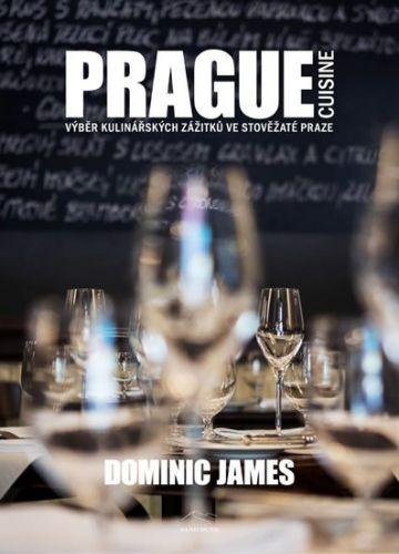 Dominic James: Prague Cuisine - Výběr kulinářských zážitků ve stověžaté Praze cena od 373 Kč