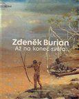 Vladimír Prokop, Zdeněk Burian: Zdeněk Burian - Až na konec světa cena od 293 Kč