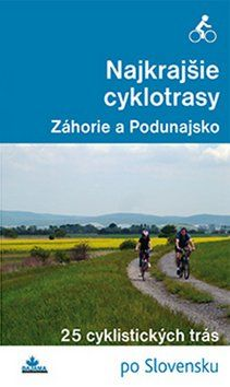 Daniel Kollár: Najkrajšie cyklotrasy Záhorie a Podunajsko cena od 192 Kč