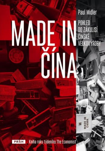 Paul Midler: Made in Čína - Pohled do zákulisí čínské velkovýroby cena od 215 Kč
