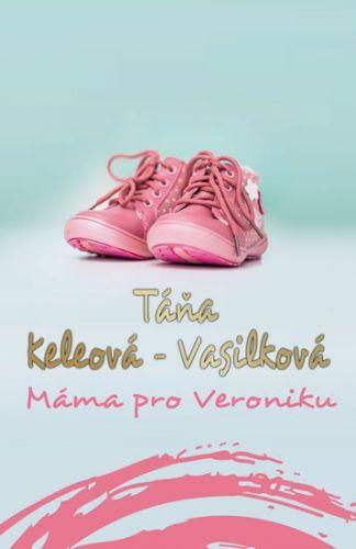 Táňa Keleová-Vasilková: Máma pro Veroniku cena od 195 Kč