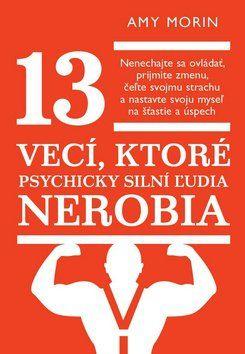 Amy Morinová: 13 vecí, ktoré psychicky silní ľudia nerobia cena od 211 Kč