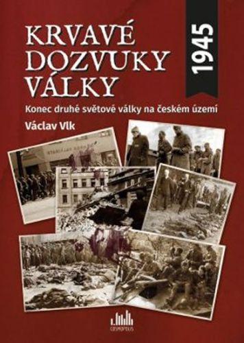 Václav Vlk: Krvavé dozvuky války - Konec druhé světové války na českém území cena od 294 Kč