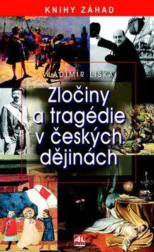 Vladimír Liška: Zločiny a tragédie v českých dějinách cena od 149 Kč