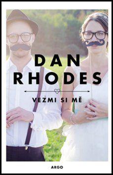 Dan Rhodes: Vezmi si mě cena od 148 Kč