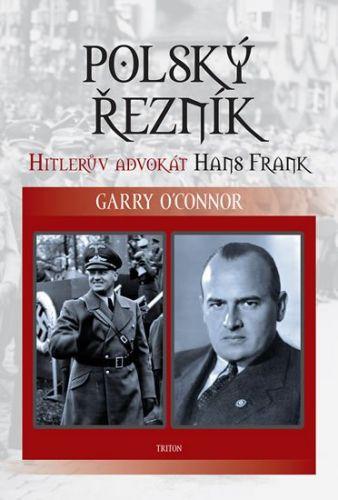 Garry O´Connor: Polský řezník - Hitlerův advokát Hans Frank cena od 186 Kč