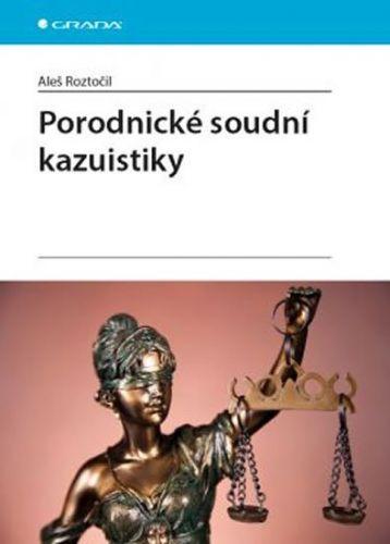 Aleš Roztočil: Porodnické soudní kazuistiky cena od 283 Kč