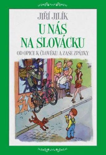 Jiří Jilík: U nás na Slovácku : od opice k člověku a zase zpátky cena od 253 Kč