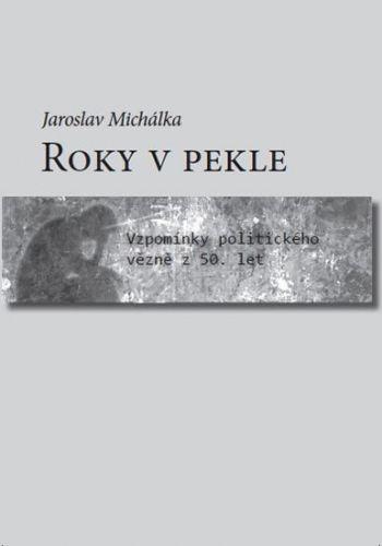 Jaroslav Michálka: Roky v pekle cena od 196 Kč
