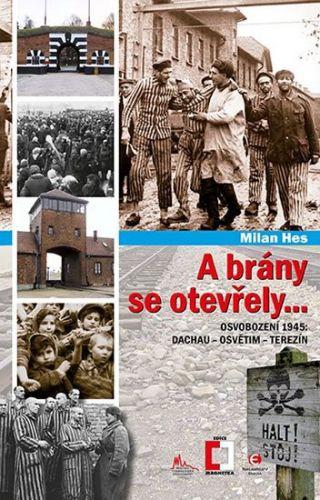 Milan Hes: A brány se otevřely... - Osvobození 1945: Dachau - Osvětim - Terezín cena od 104 Kč