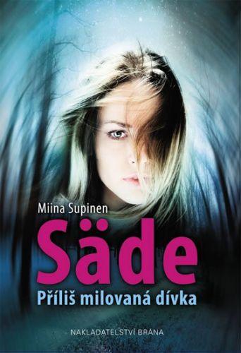 Miina Supinen: Säde - Příliš milovaná dívka cena od 243 Kč
