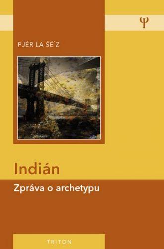 Pjér la Šé´z: Indián - Zpráva o archetypu cena od 92 Kč