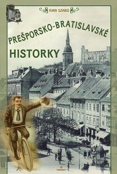 Ivan Szabó: Prešporsko-bratislavské historky cena od 143 Kč