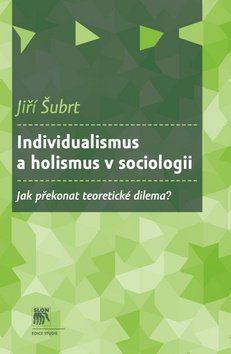 Jiří Šubrt: Individualismus a holismus v sociologii cena od 183 Kč