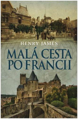 Henry James: Malá cesta po Francii cena od 210 Kč