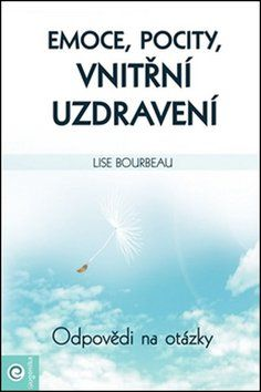 Lise Bourbeau: Emoce, pocity, vnitřní uzdravení cena od 141 Kč