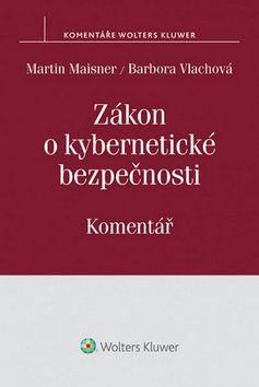 Martin Maisner, Barbora Vlachová: Zákon o kybernetické bezpečnosti cena od 465 Kč