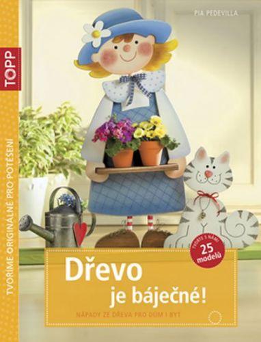 Pia Pedevilla: TOPP Dřevo je báječné! - Nápady ze dřeva pro dům i byt cena od 68 Kč