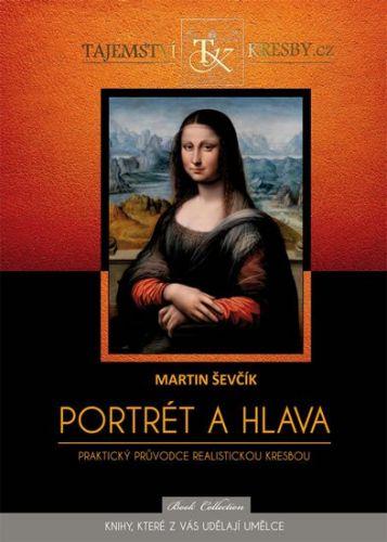 Martin Ševčík: Portrét a hlava - Praktický průvodce realistickou kresbou cena od 236 Kč