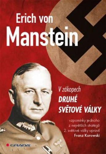 Erich von Manstein, Franz Kurowski: Erich von Manstein v zákopech druhé světové války - vlastní vzpomínky cena od 411 Kč