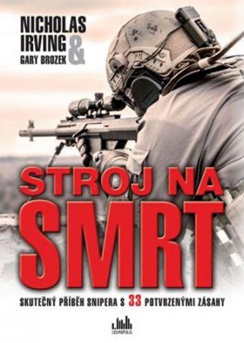 Nicholas Irving, Gary Brozek: Stroj na smrt - Skutečný příběh snipera s 33 potvrzenými zásahy cena od 288 Kč