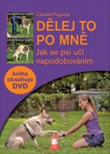 Claudia Fugazza: Dělej to po mně - Jak se psi učí napodobováním + DVD cena od 191 Kč