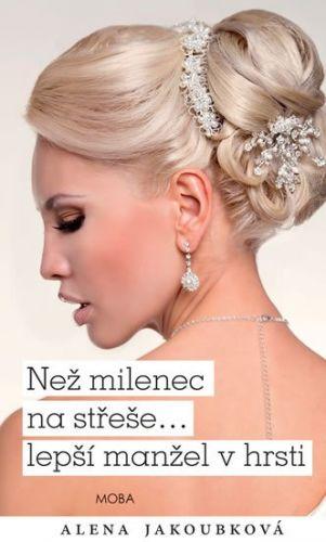 Alena Jakoubková: Než milenec na střeše... lepší manžel v hrsti? cena od 199 Kč