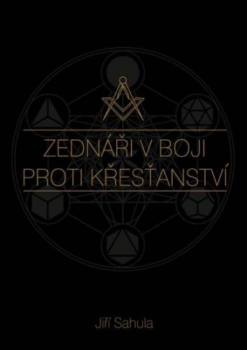 Jiří Sahula: Zednáři v boji proti křesťanství cena od 36 Kč