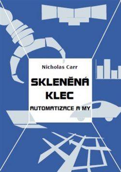 Nicholas Carr: Skleněná klec cena od 301 Kč