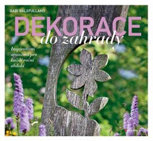 Gabi Ballsfulland: Dekorace do zahrady - Inspirativní aranžmá pro každé roční období cena od 301 Kč