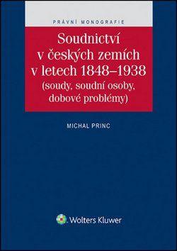 Michal Princ: Soudnictví v českých zemích v letetch 1848-1938 cena od 508 Kč