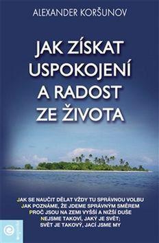 Alexander Koršunov: Jak získat uspokojení a radost ze života cena od 155 Kč