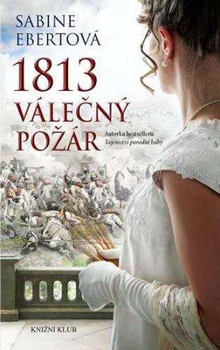 Sabine Ebert: 1813 – Válečný požár cena od 319 Kč