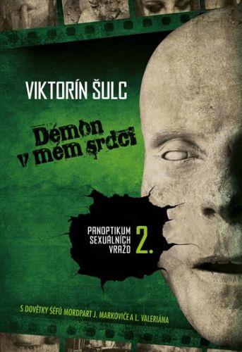 Viktorín Šulc: Démon v mém srdci - Panoptikum sexuálních vražd 2. cena od 344 Kč