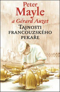 Peter Mayle, Gérard Auzet: Tajnosti francouzského pekaře cena od 125 Kč