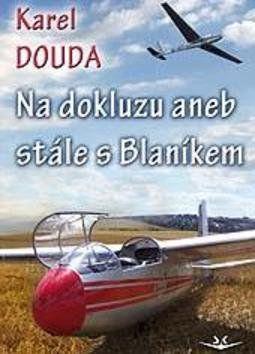 Karel Douda: Na dokluzu aneb stále s Blaníkem cena od 195 Kč