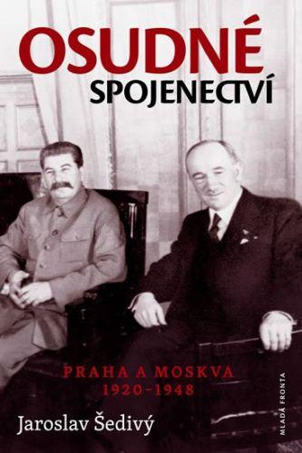 Jaroslav Šedivý: Osudné spojenectví - Praha a Moskva 1920-1948 cena od 231 Kč