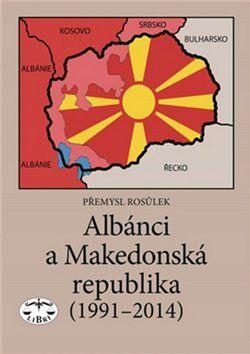 Přemysl Rosůlek: Albánci a Makedonská republika (1991-2014) cena od 203 Kč
