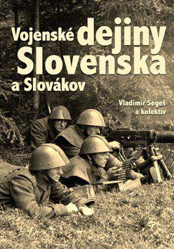 Vladimír Segeš: Vojenské dejiny Slovenska a Slovákov cena od 354 Kč