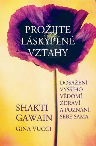 Shakti Gawain, Vucci Gina: Prožijte láskyplné vztahy - Dosažení vyššího vědomí, zdraví a poznání sebe sama cena od 99 Kč