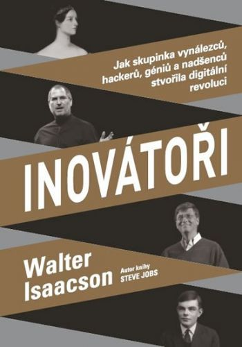 Walter Isaacson: Inovátoři - Jak skupinka vynálezců, hackerů, géniů a nadšenců stvořila digitální revoluci cena od 357 Kč