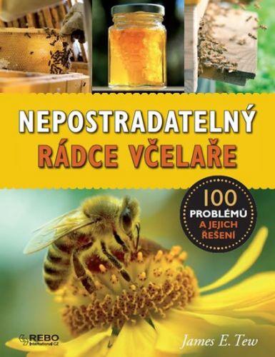 James E. Tew: Nepostradatelný rádce včelaře - 100 problémů a jejich řešení cena od 221 Kč