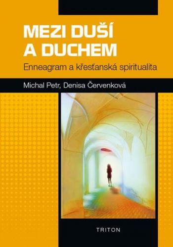 Petr Michal, Červenková Denisa: Mezi duší a Duchem - Enneagram a křesťanská spiritualita cena od 101 Kč